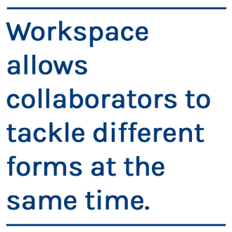 Workspace allows collaborators to tackle different forms at the same time