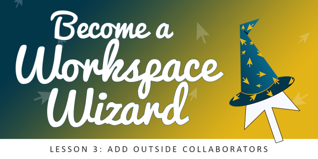 Become a Workspace Wizard - Lesson 3: Add Outside Collaborators