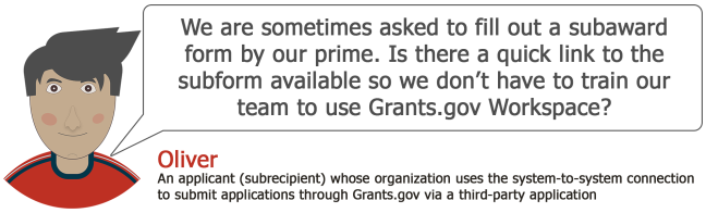We are sometimes asked to fill out a subaward form by our prime. Is there a quick link to the subform available so we don't have to train our team to use Grants.gov Workspace?
