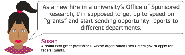 "Text in the speech bubble: As a new hire in a university's Office of Sponsored Research, I'm supposed to get up to speed on ""grants"" and start sending opportunity reports to different departments."
