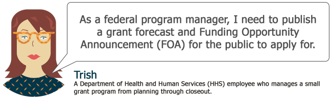 Trish: As a federal program manager, I need to publish a grant forecast and Funding Opportunity Announcement (FOA) for the public to apply for.