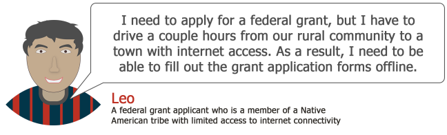 Leo - I need to apply for a federal grant, but I have to drive a couple hours from our rural community to a town with internet access. As a result, I need to be able to fill out the grant application forms offline.