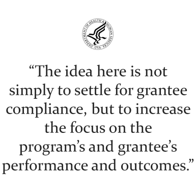 The idea here is not simply to settle for grantee compliance, but to increase the focus on the program's and grantee's performance and outcomes.